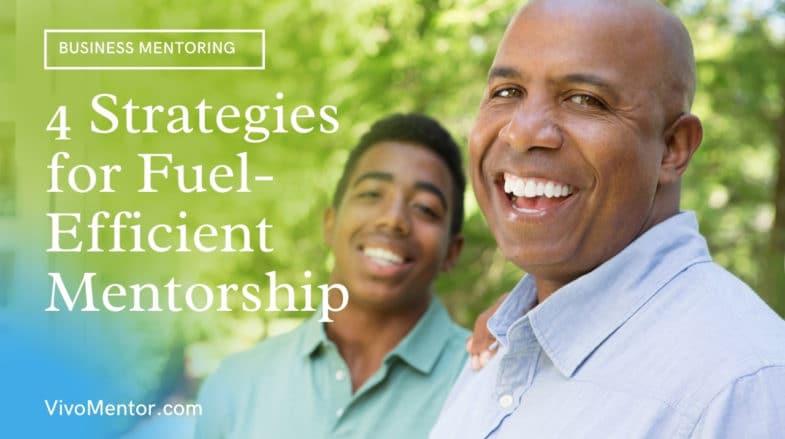 4 Strategies for Fuel-Efficient Mentorship