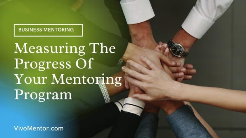 Measuring The Progress Of Your Mentoring Program