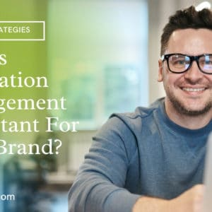 Why Is Reputation Management Important For Your Brand