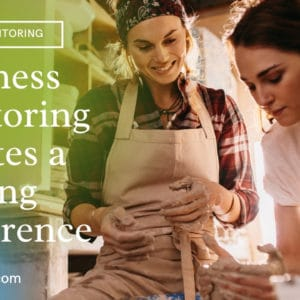 Business Mentoring Creates a Lasting Difference