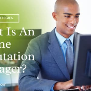 What Is An Online Reputation Manager