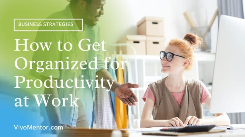 How to Get Organized for Productivity at Work