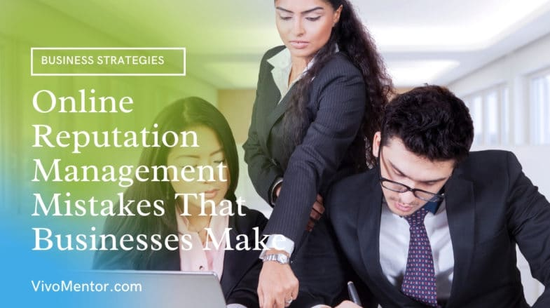 Online Reputation Management Mistakes That Businesses Make